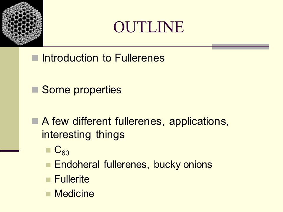 OUTLINE Introduction to Fullerenes Some properties
