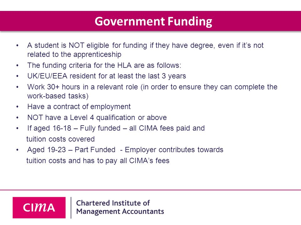 Government Funding A student is NOT eligible for funding if they have degree, even if it's not related to the apprenticeship.
