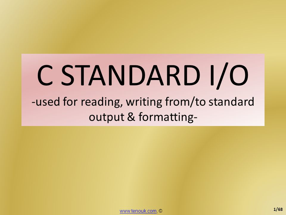 C STANDARD I/O -used for reading, writing from/to standard output & formatting-