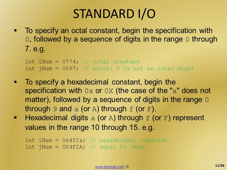 STANDARD I/O To specify an octal constant, begin the specification with 0, followed by a sequence of digits in the range 0 through 7. e.g.
