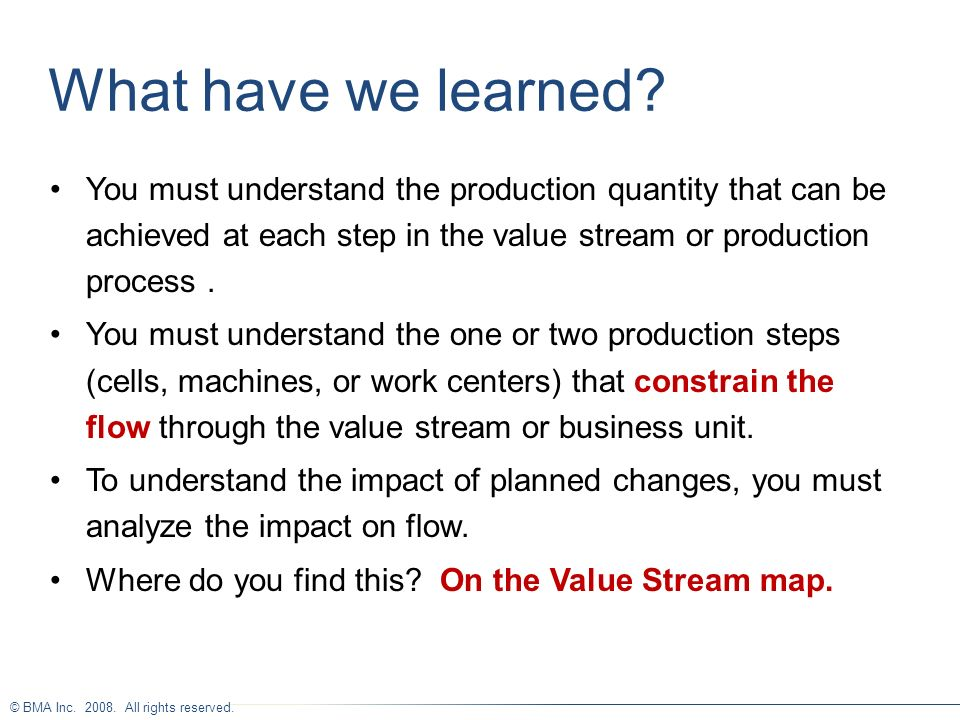 What have we learned You must understand the production quantity that can be achieved at each step in the value stream or production process .