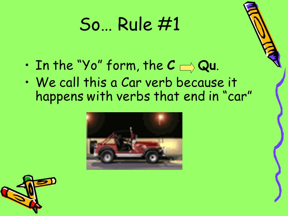 So… Rule #1 In the Yo form, the C Qu.