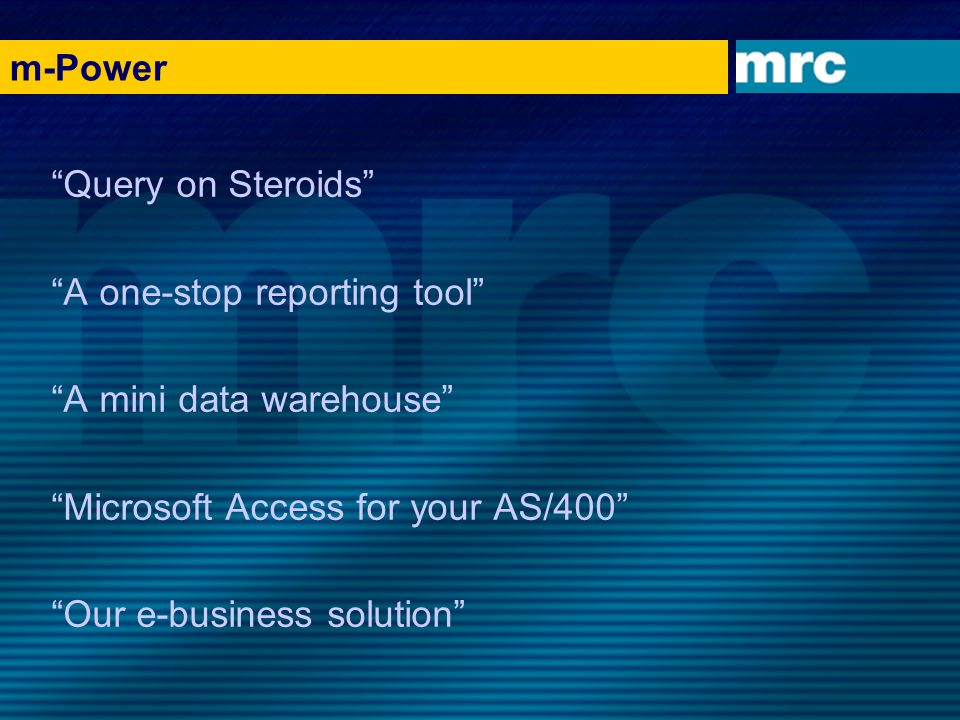 m-Power Query on Steroids A one-stop reporting tool A mini data warehouse Microsoft Access for your AS/400