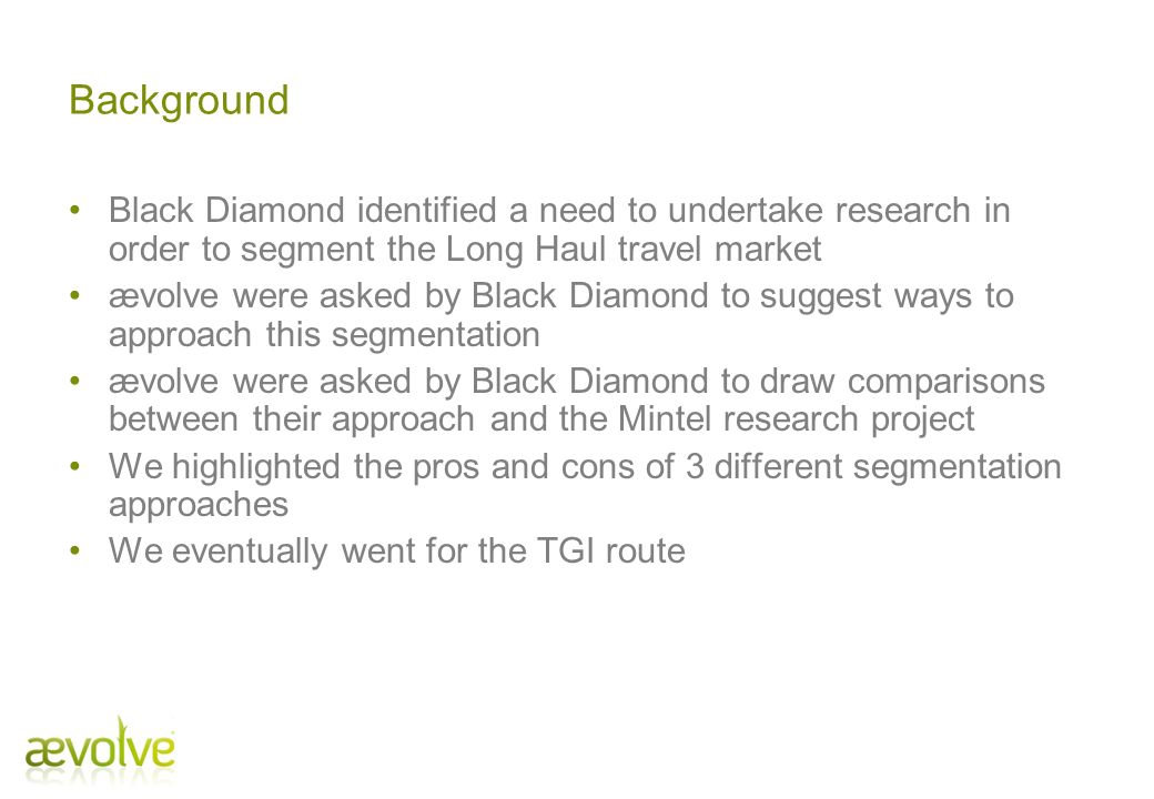 Background Black Diamond identified a need to undertake research in order to segment the Long Haul travel market.