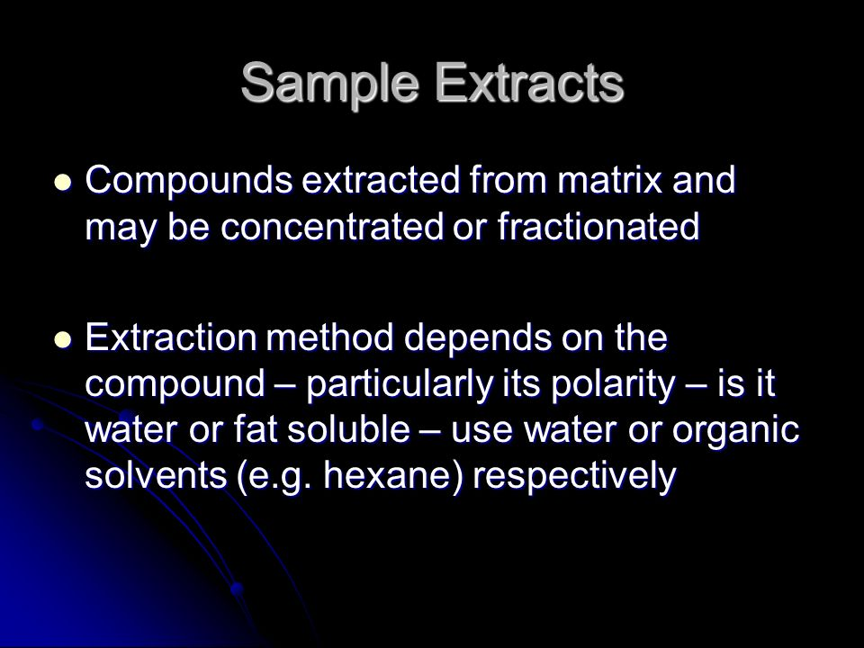 Sample Extracts Compounds extracted from matrix and may be concentrated or fractionated.