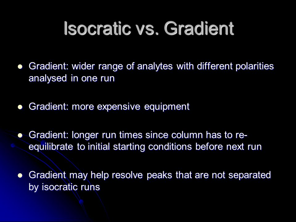 Isocratic vs. Gradient Gradient: wider range of analytes with different polarities analysed in one run.