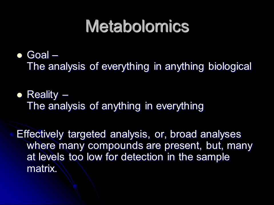 Metabolomics Goal – The analysis of everything in anything biological