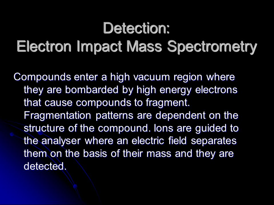 Detection: Electron Impact Mass Spectrometry