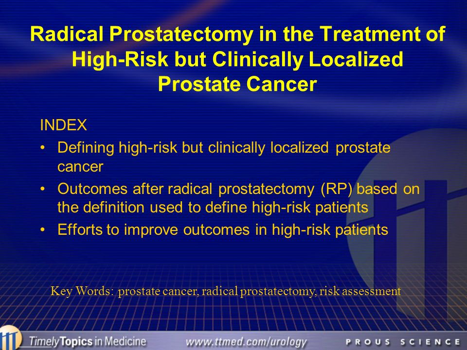 Radical Prostatectomy in the Treatment of High-Risk but Clinically Localized Prostate Cancer