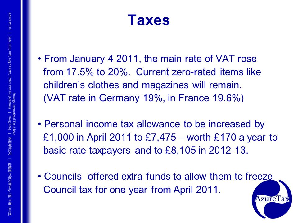 Taxes • From January 4 2011, the main rate of VAT rose