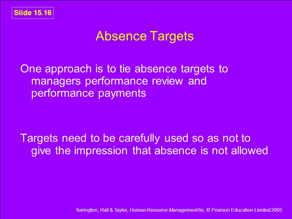 Absence Targets One approach is to tie absence targets to managers performance review and performance payments.