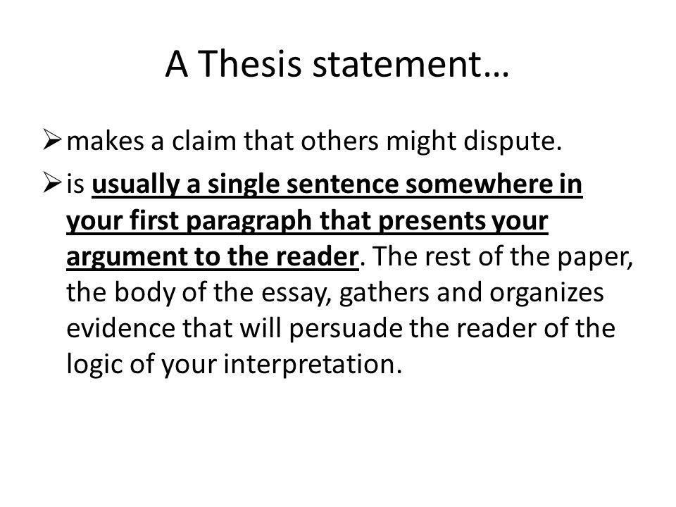 A Thesis statement… makes a claim that others might dispute.