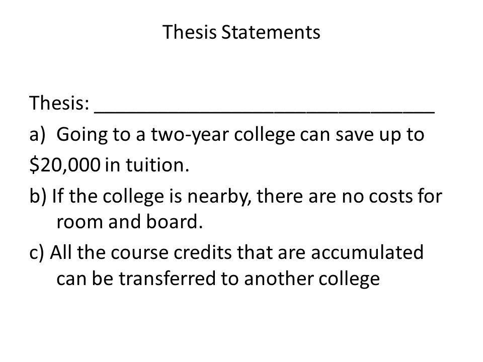 Thesis Statements Thesis: ________________________________. Going to a two-year college can save up to.