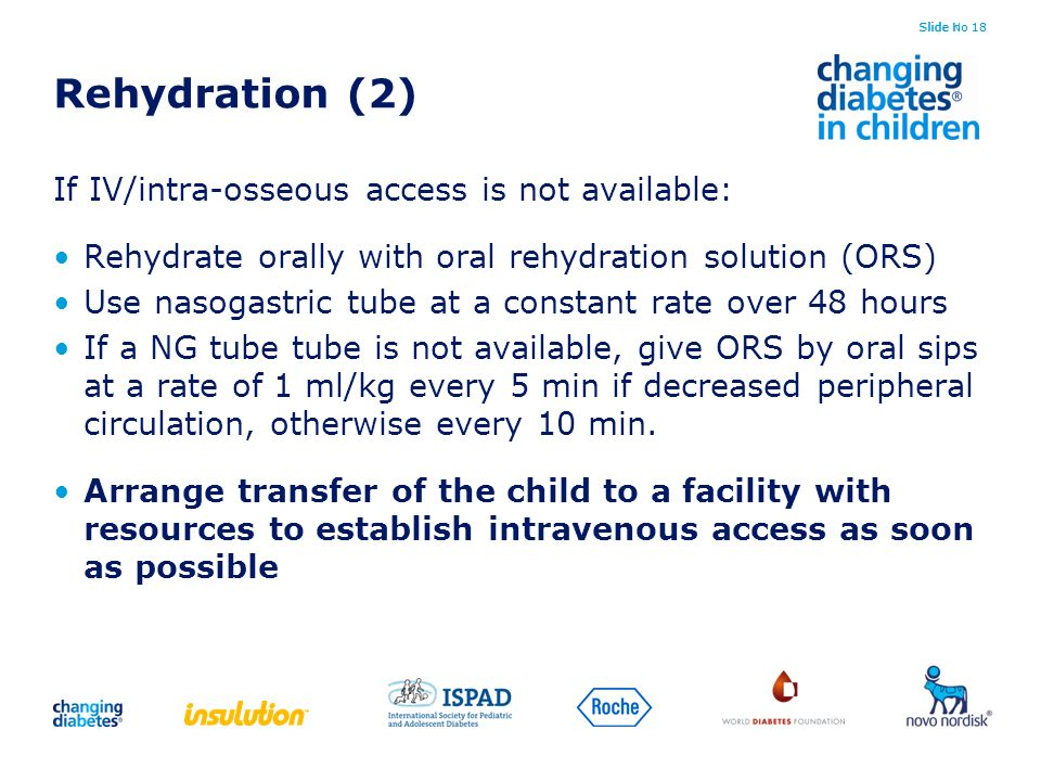 Rehydration (2) If IV/intra-osseous access is not available: