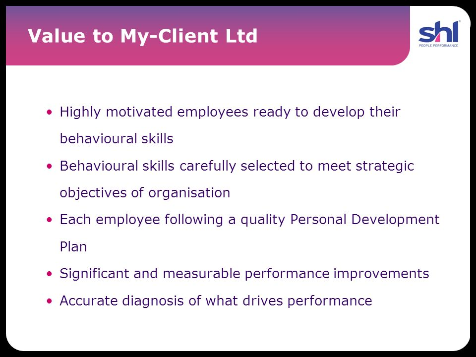 Value to My-Client Ltd Highly motivated employees ready to develop their behavioural skills.
