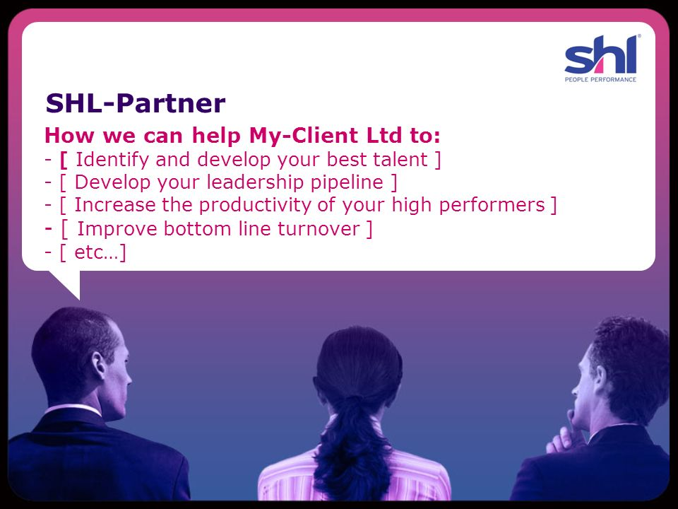 SHL-Partner How we can help My-Client Ltd to:
