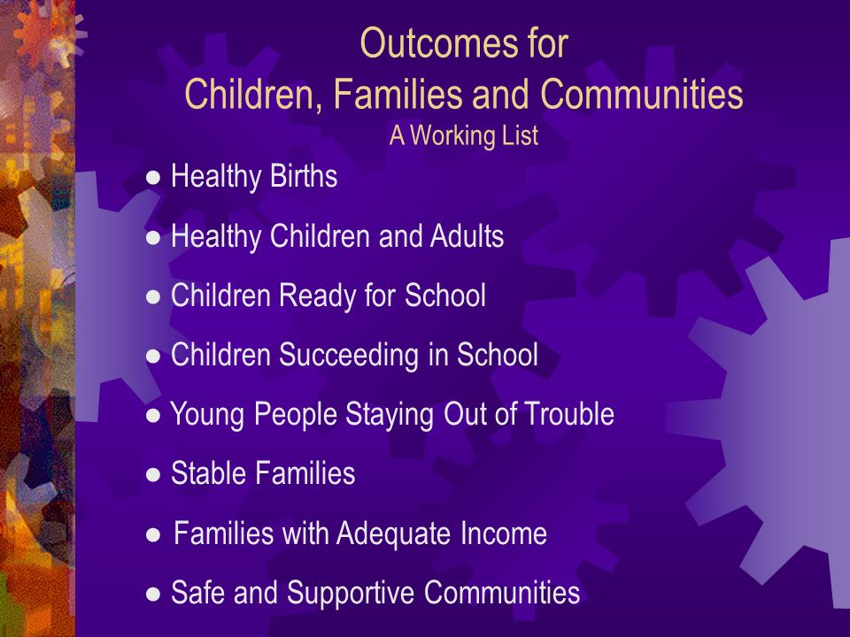 Outcomes for Children, Families and Communities A Working List