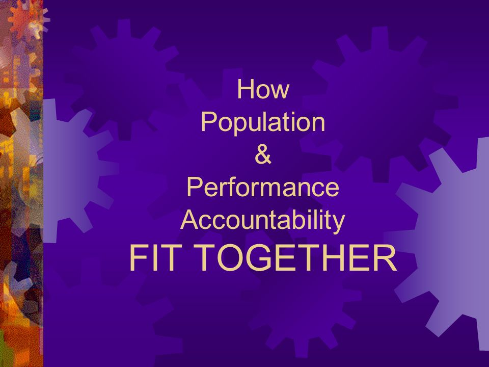 How Population & Performance Accountability FIT TOGETHER