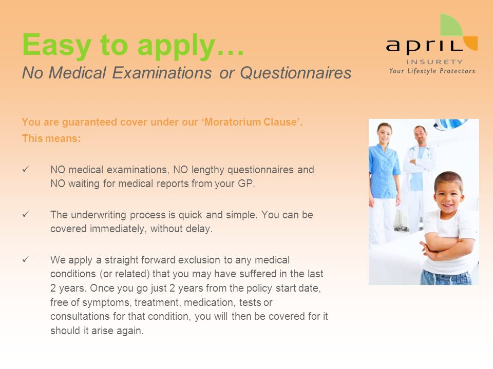 Easy to apply… No Medical Examinations or Questionnaires