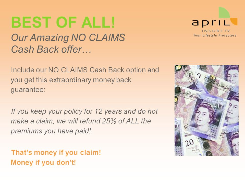 BEST OF ALL! Our Amazing NO CLAIMS Cash Back offer…