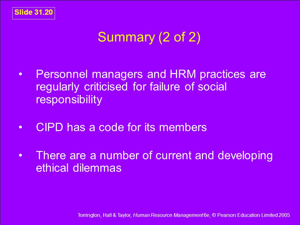 Summary (2 of 2) Personnel managers and HRM practices are regularly criticised for failure of social responsibility.