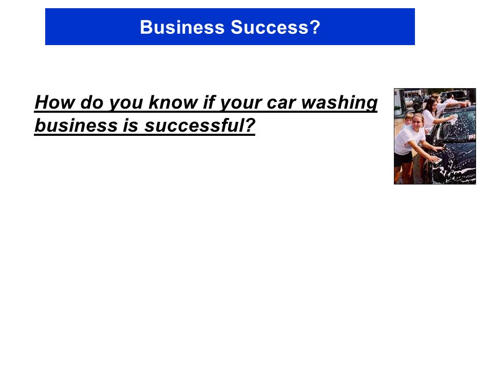Business Success How do you know if your car washing business is successful