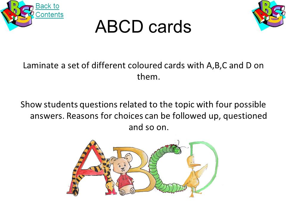 Laminate a set of different coloured cards with A,B,C and D on them.