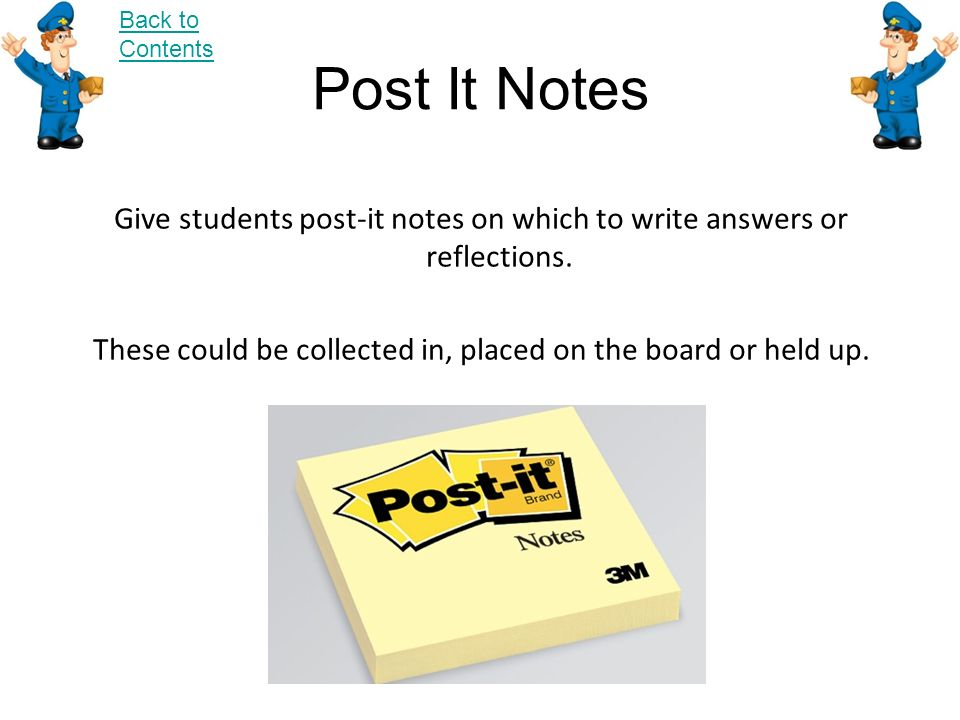 Back to Contents Post It Notes. Give students post-it notes on which to write answers or reflections.