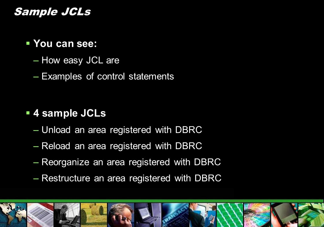Sample JCLs You can see: 4 sample JCLs How easy JCL are