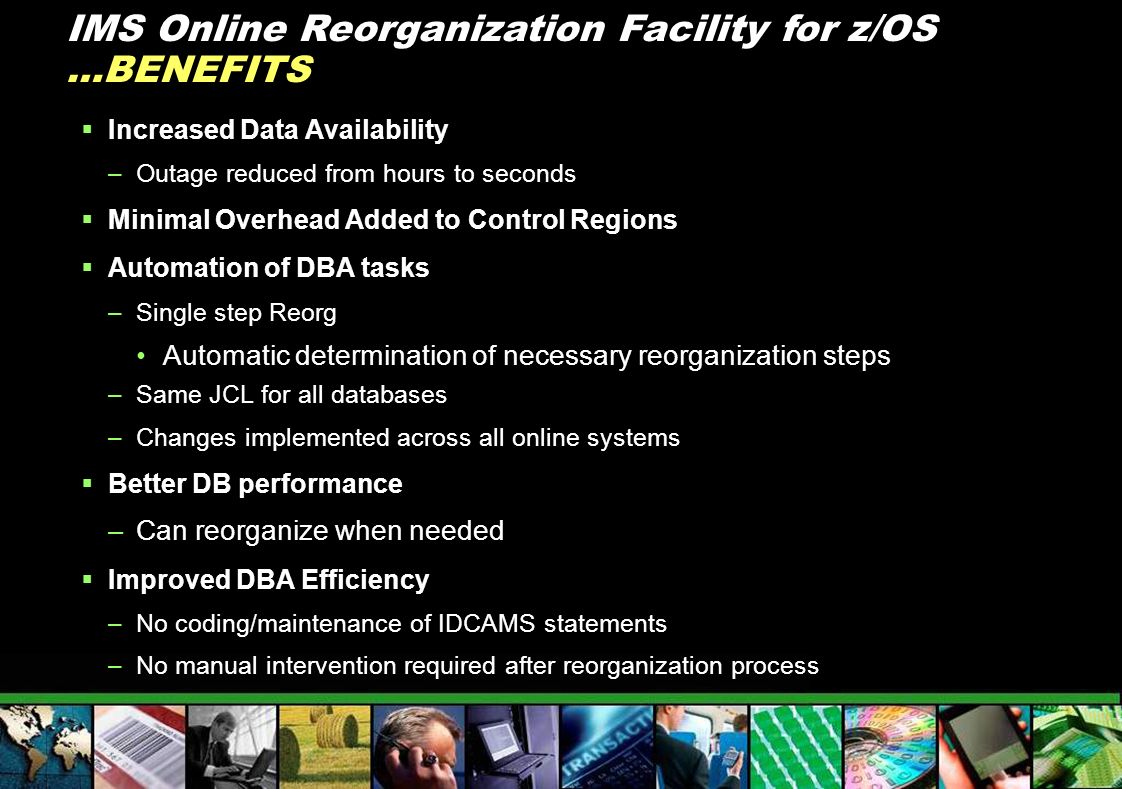 IMS Online Reorganization Facility for z/OS …BENEFITS