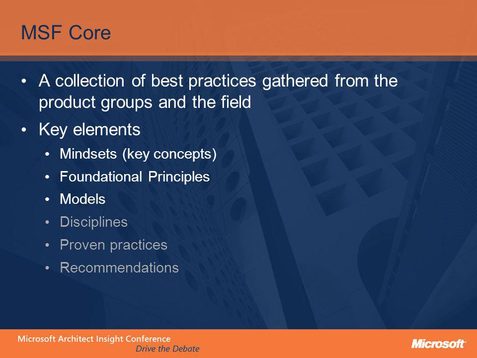 MSF Core A collection of best practices gathered from the product groups and the field. Key elements.