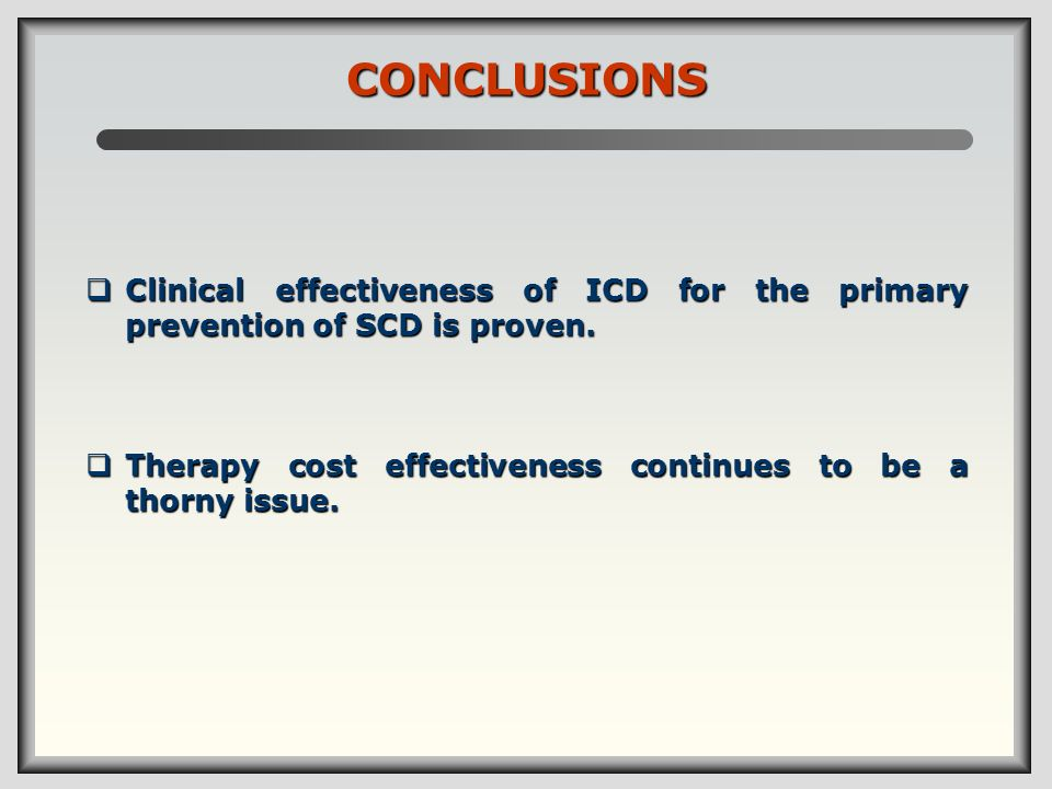 CONCLUSIONS Clinical effectiveness of ICD for the primary prevention of SCD is proven.