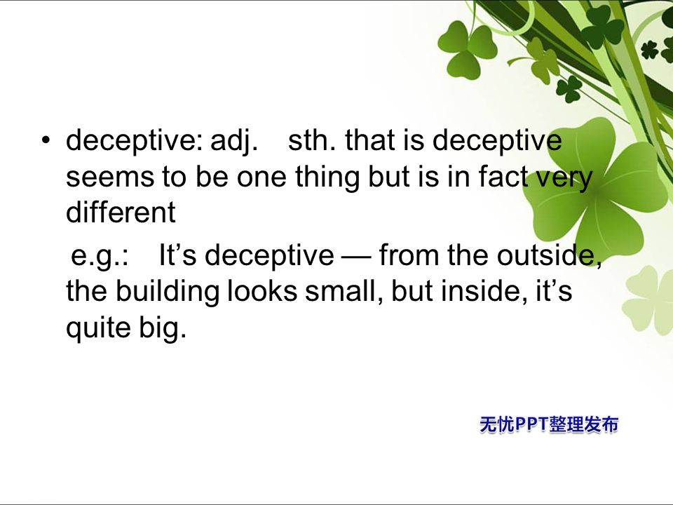 deceptive: adj. sth. that is deceptive seems to be one thing but is in fact very different