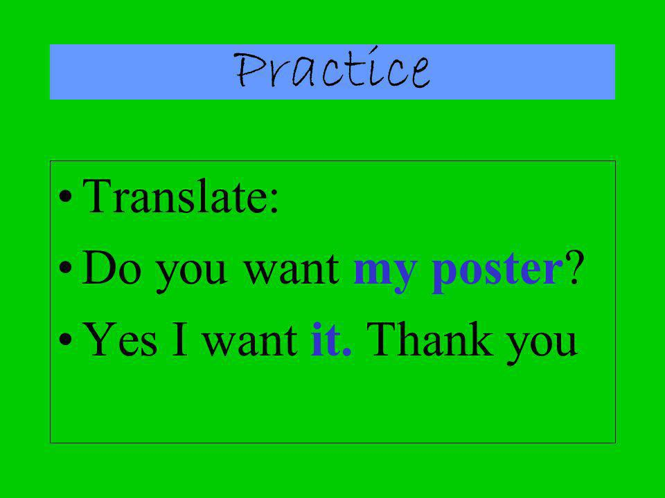 Practice Translate: Do you want my poster Yes I want it. Thank you