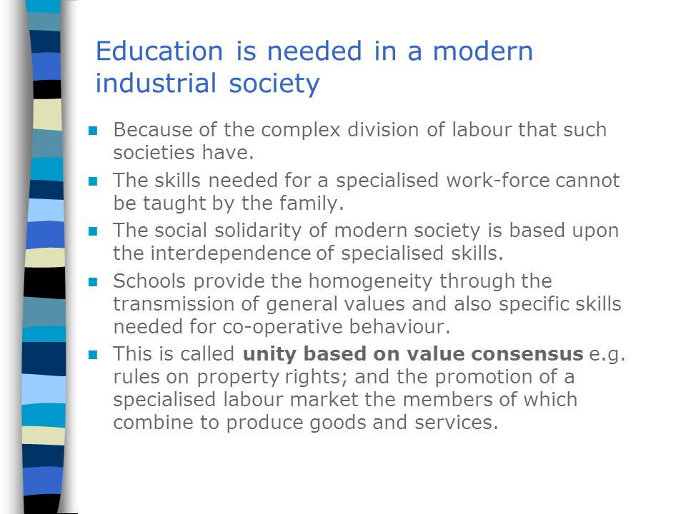 Education is needed in a modern industrial society