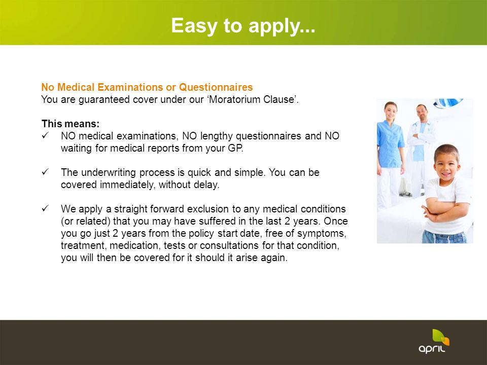 Easy to apply... No Medical Examinations or Questionnaires