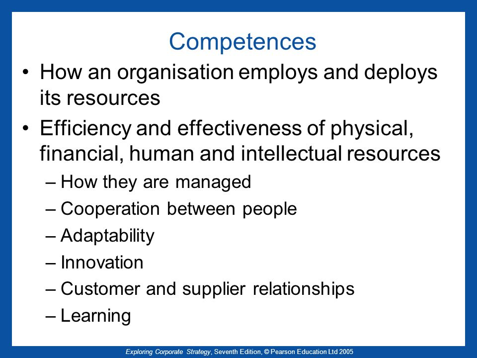 Competences How an organisation employs and deploys its resources