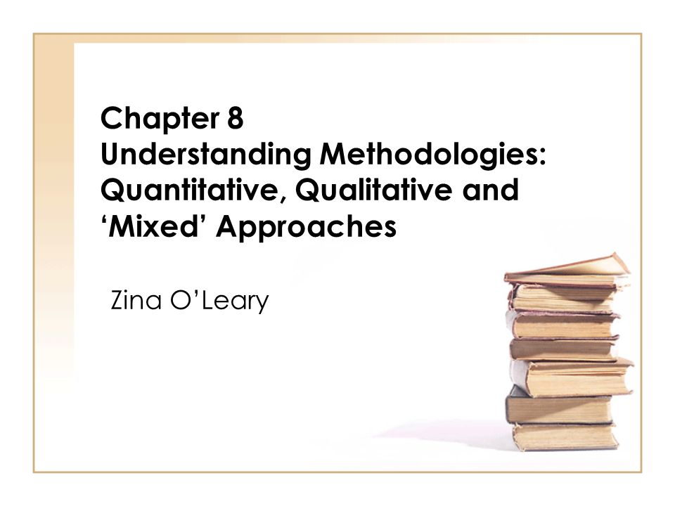 Chapter 8 Understanding Methodologies: Quantitative, Qualitative and 'Mixed' Approaches