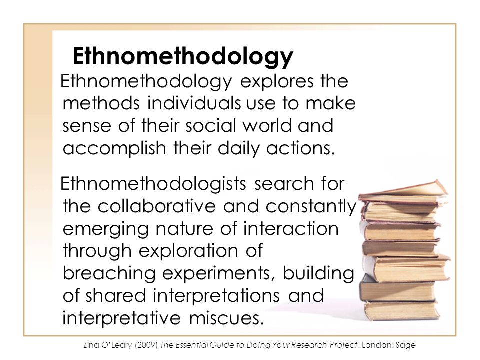 Ethnomethodology Ethnomethodology explores the methods individuals use to make sense of their social world and accomplish their daily actions.