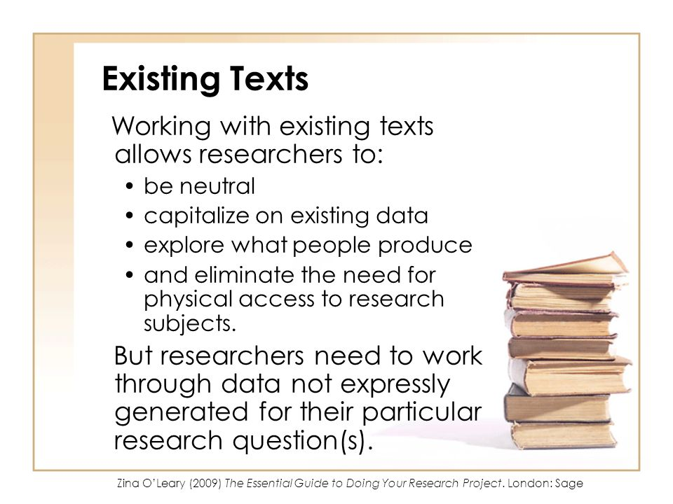 Existing Texts Working with existing texts allows researchers to: