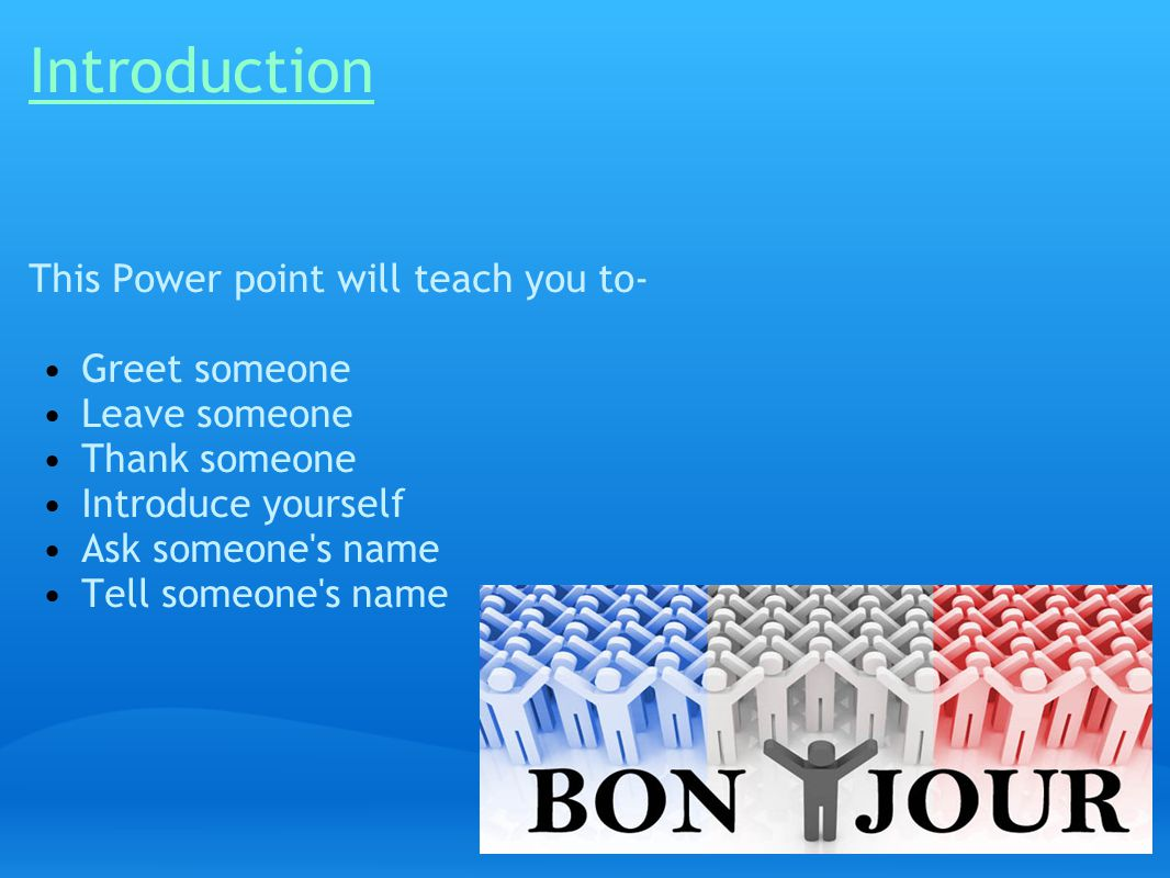 Introduction This Power point will teach you to- Greet someone
