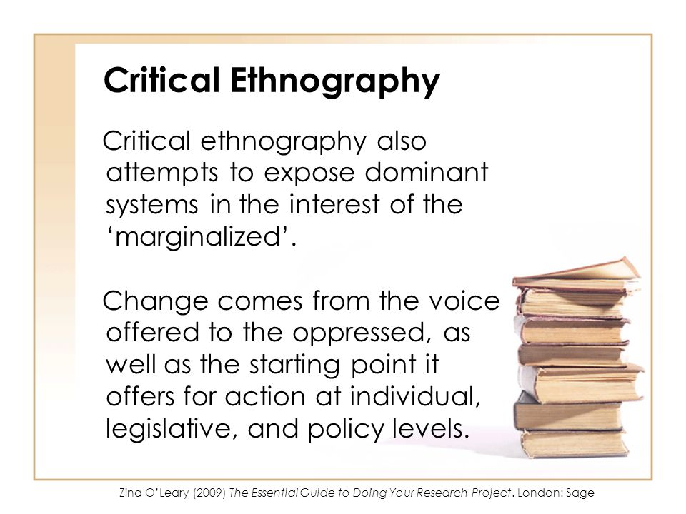 Critical Ethnography Critical ethnography also attempts to expose dominant systems in the interest of the 'marginalized'.