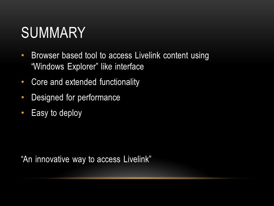 Summary Browser based tool to access Livelink content using Windows Explorer like interface. Core and extended functionality.