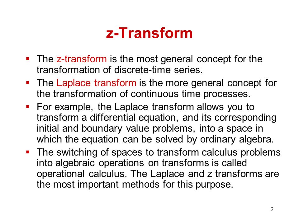 z-Transform The z-transform is the most general concept for the transformation of discrete-time series.