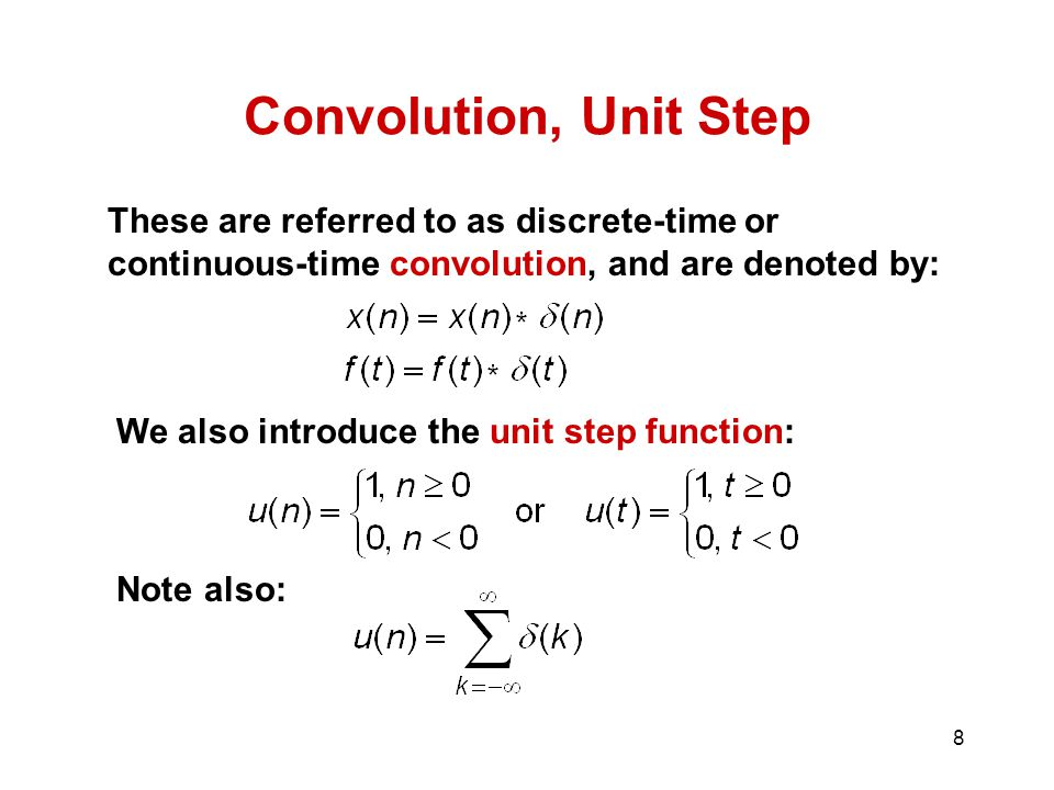 Convolution, Unit Step These are referred to as discrete-time or continuous-time convolution, and are denoted by: