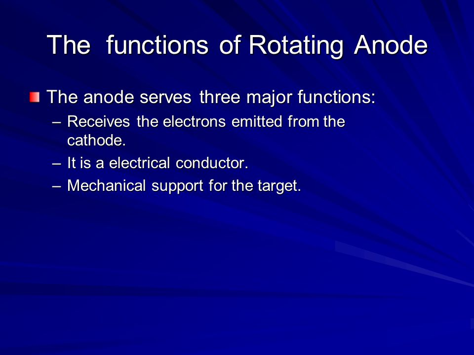 The functions of Rotating Anode