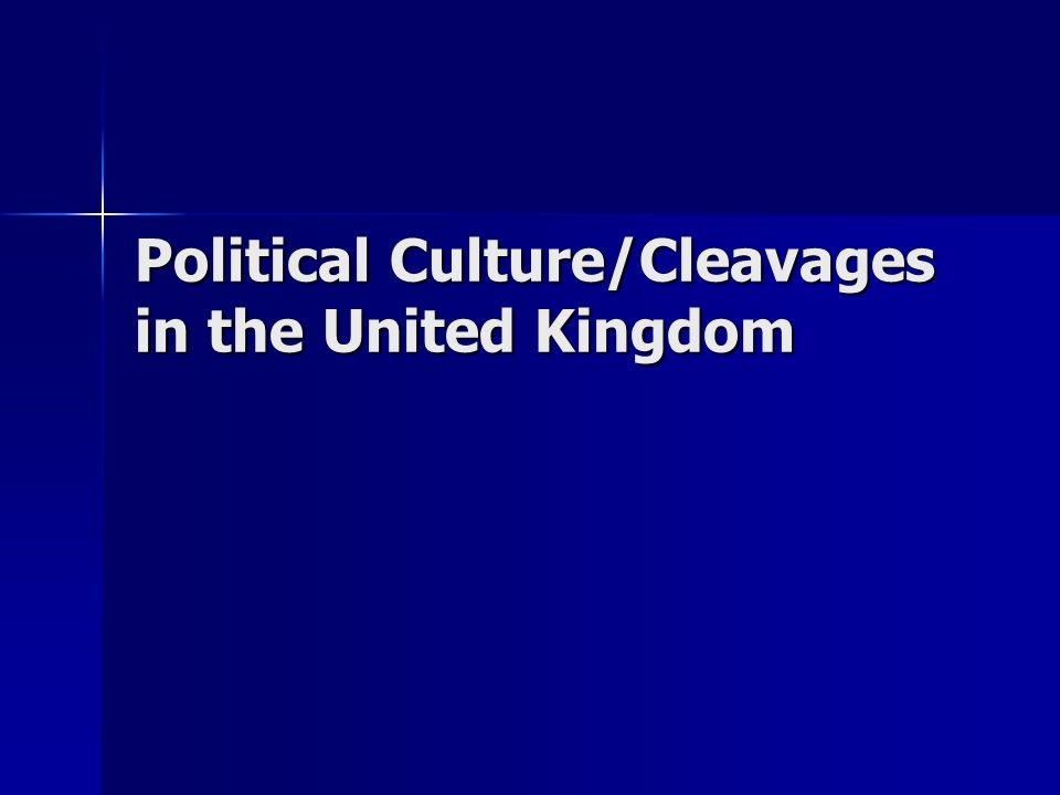 Political Culture/Cleavages in the United Kingdom
