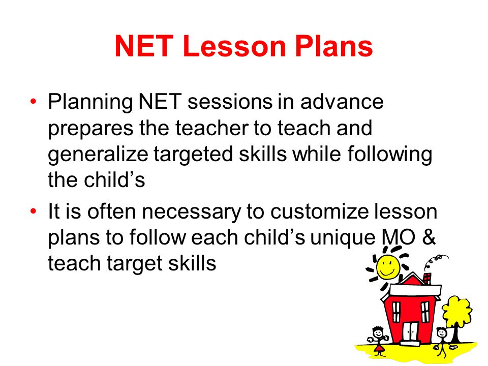NET Lesson Plans Planning NET sessions in advance prepares the teacher to teach and generalize targeted skills while following the child's.