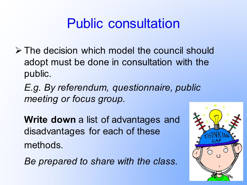 Public consultation The decision which model the council should adopt must be done in consultation with the public.