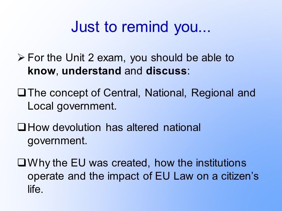 Just to remind you... For the Unit 2 exam, you should be able to know, understand and discuss: